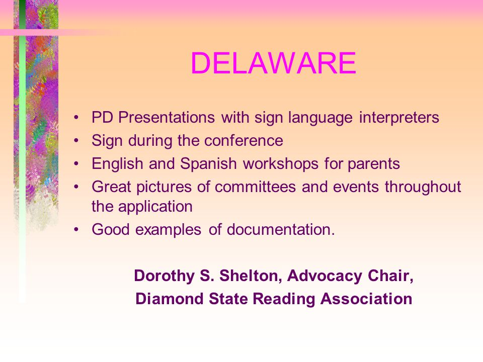 DELAWARE PD Presentations with sign language interpreters Sign during the conference English and Spanish workshops for parents Great pictures of committees and events throughout the application Good examples of documentation.