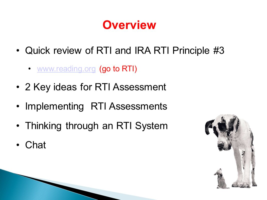 Quick review of RTI and IRA RTI Principle #3   (go to RTI)  2 Key ideas for RTI Assessment Implementing RTI Assessments Thinking through an RTI System Chat Overview