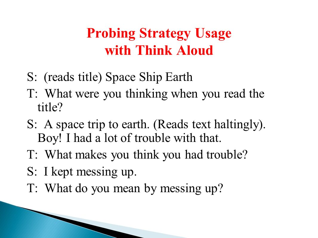Probing Strategy Usage with Think Aloud S: (reads title) Space Ship Earth T: What were you thinking when you read the title.