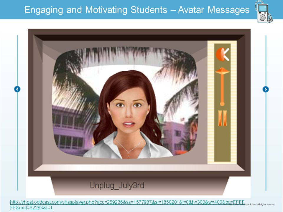 Limited Text Engaging and Motivating Students – Avatar Messages http://vhost.oddcast.com/vhssplayer.php acc=259236&ss=1577987&sl=1850201&l=0&h=300&w=400&bc=FFFF FF&mid=82263&t=1