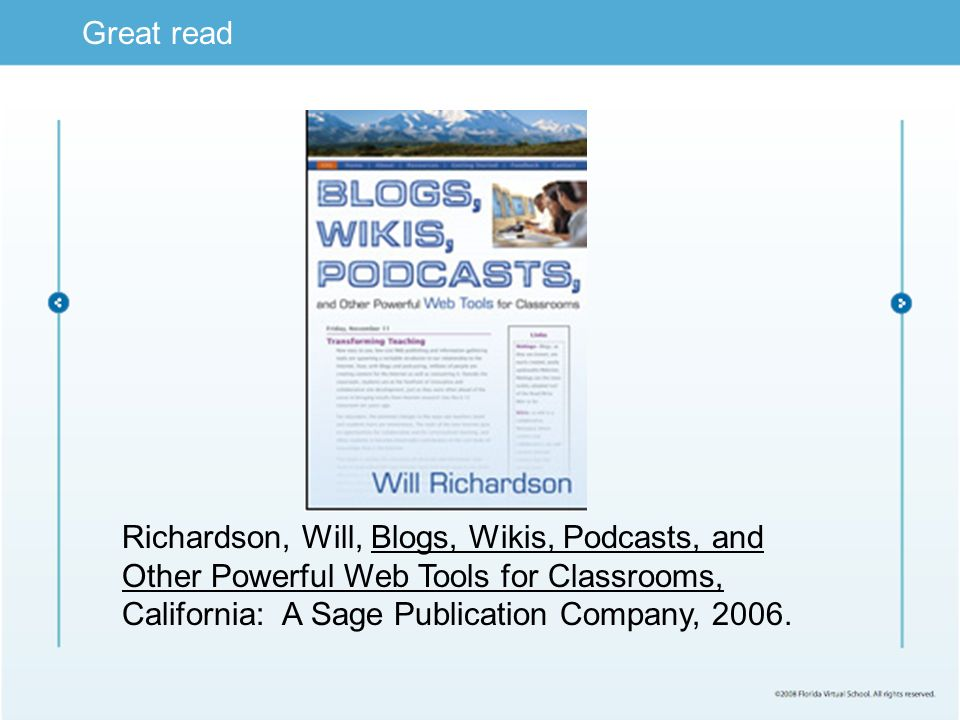 Richardson, Will, Blogs, Wikis, Podcasts, and Other Powerful Web Tools for Classrooms, California: A Sage Publication Company, 2006.