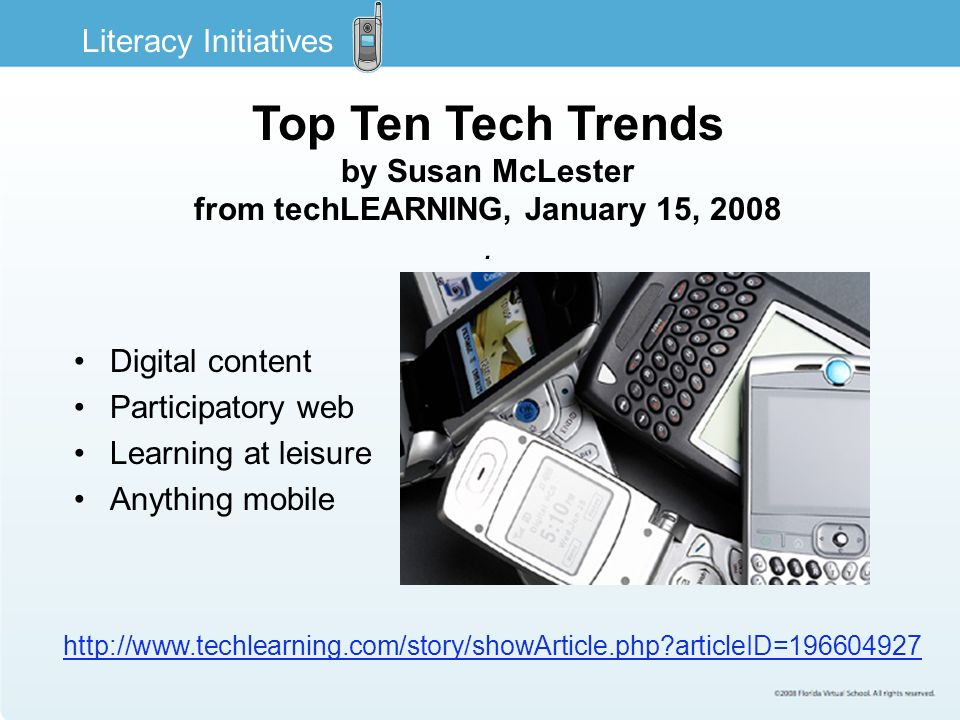 Digital content Participatory web Learning at leisure Anything mobile Top Ten Tech Trends by Susan McLester from techLEARNING, January 15, 2008.
