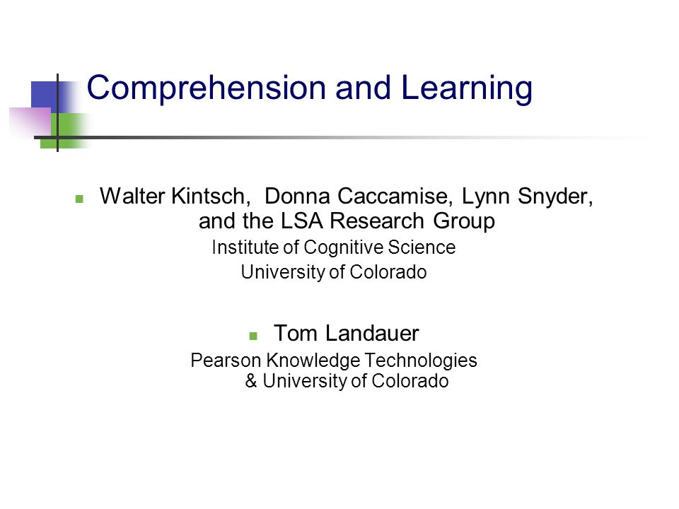 Comprehension and Learning Walter Kintsch, Donna Caccamise, Lynn Snyder, and the LSA Research Group Institute of Cognitive Science University of Color