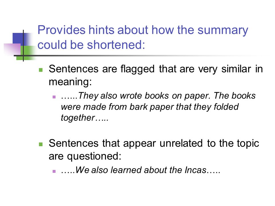 Provides hints about how the summary could be shortened: Sentences are flagged that are very similar in meaning: …...They also wrote books on paper. T