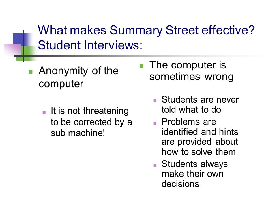 What makes Summary Street effective? Student Interviews: Anonymity of the computer It is not threatening to be corrected by a sub machine! The compute