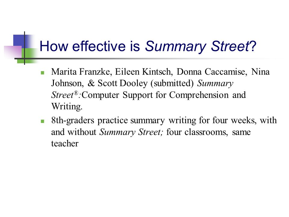 How effective is Summary Street? Marita Franzke, Eileen Kintsch, Donna Caccamise, Nina Johnson, & Scott Dooley (submitted) Summary Street ® :Computer
