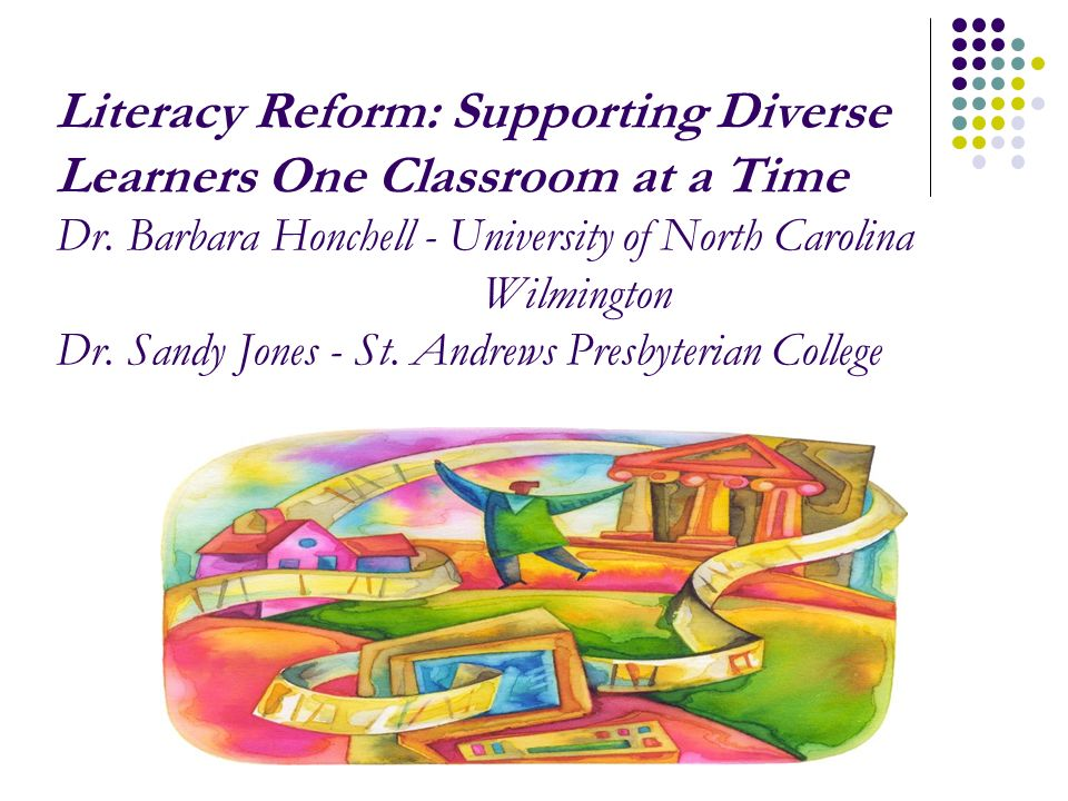 Literacy Reform: Supporting Diverse Learners One Classroom at a Time Dr.