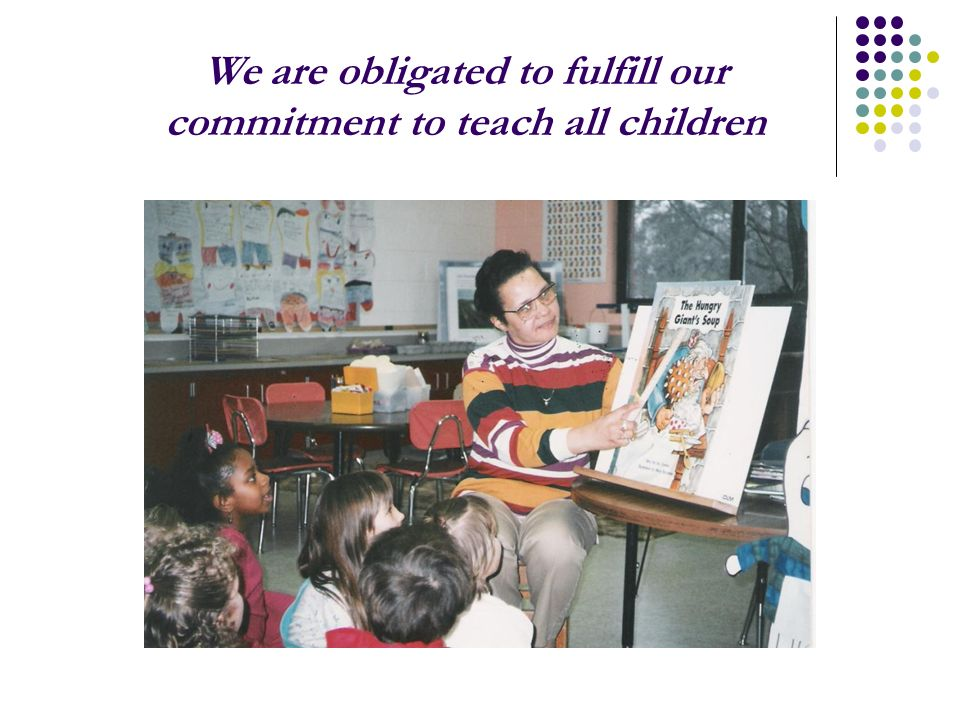 We are obligated to fulfill our commitment to teach all children