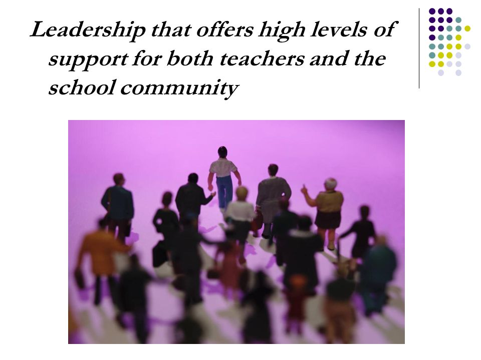 Leadership that offers high levels of support for both teachers and the school community