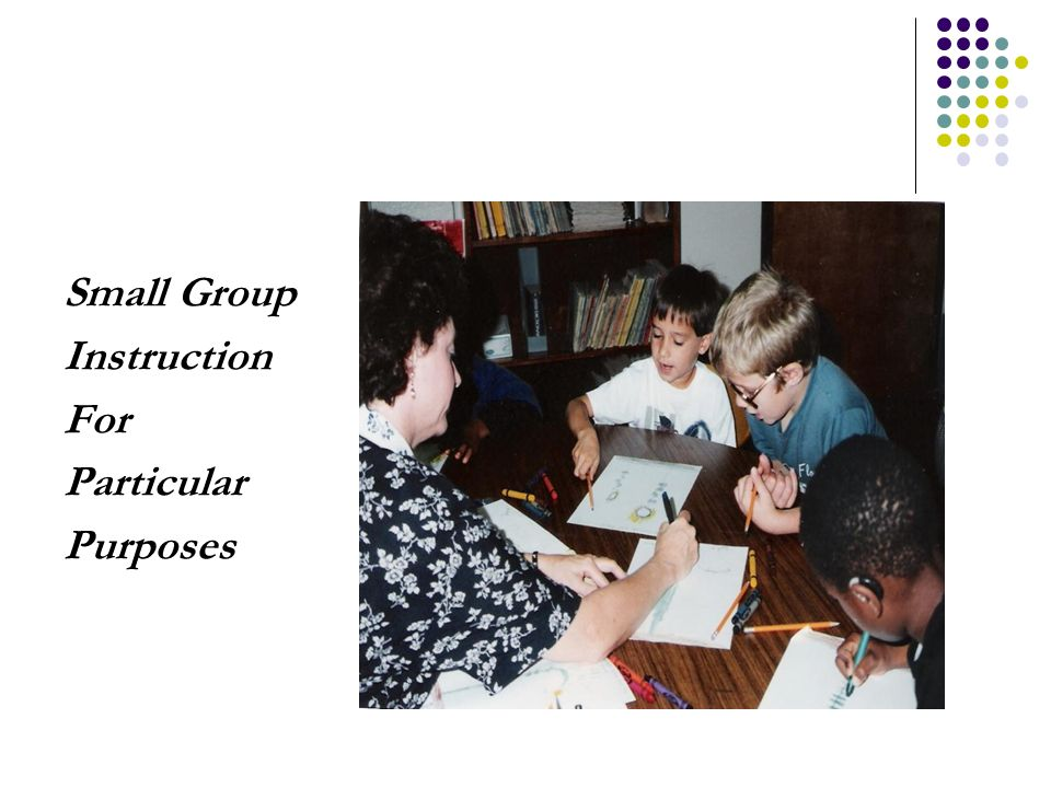 Small Group Instruction For Particular Purposes