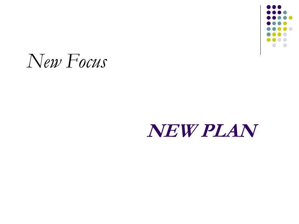 NEW PLAN New Focus