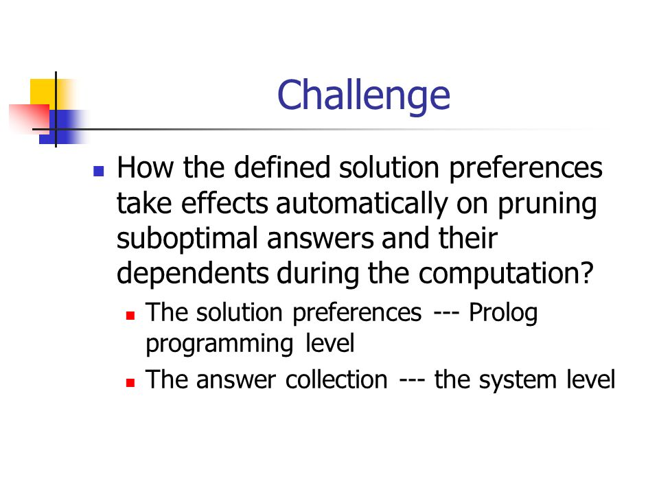 Challenge How the defined solution preferences take effects automatically on pruning suboptimal answers and their dependents during the computation.