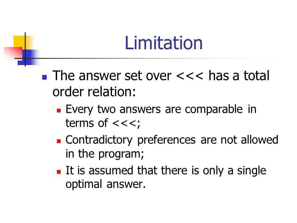 Limitation The answer set over <<< has a total order relation: Every two answers are comparable in terms of <<<; Contradictory preferences are not all