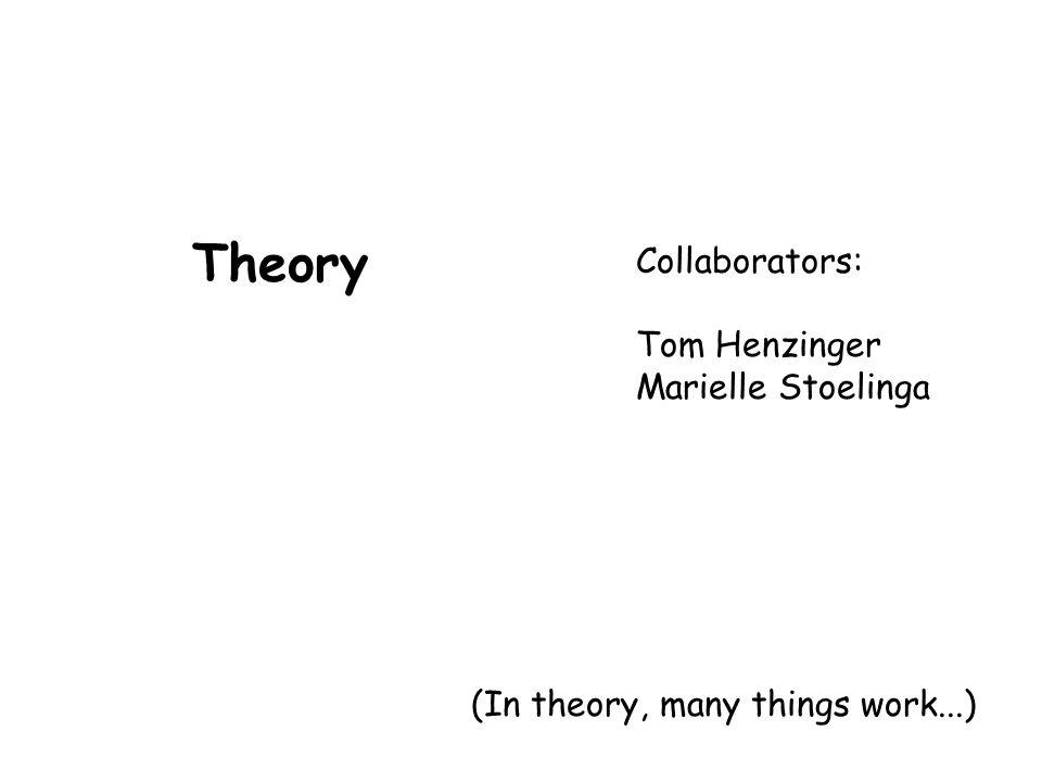 Theory (In theory, many things work...) Collaborators: Tom Henzinger Marielle Stoelinga