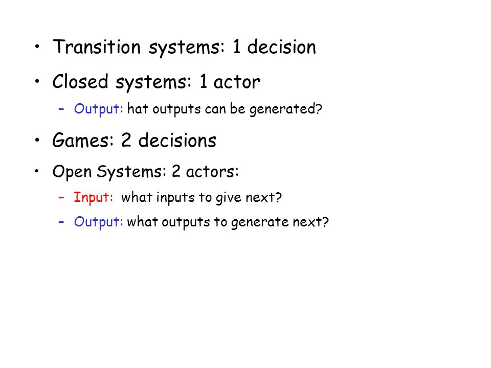 Taormina, June 30, 2003L. de Alfaro - Intl. Symp. on Verification (Theory and Practice) Transition systems: 1 decision Closed systems: 1 actor –Output