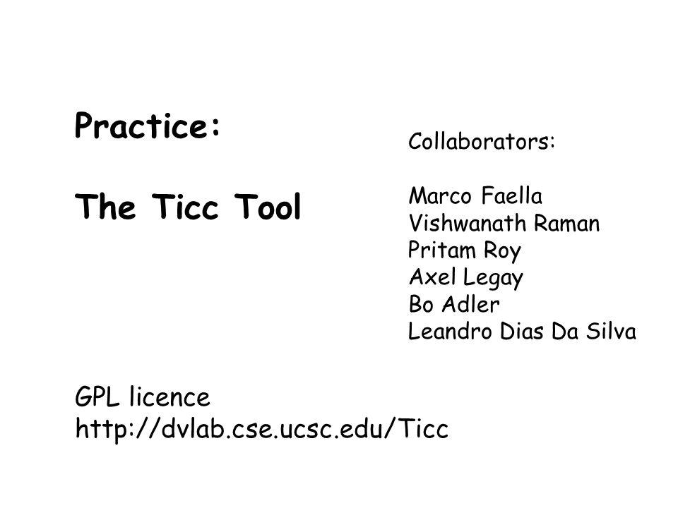 Taormina, June 30, 2003L. de Alfaro - Intl. Symp. on Verification (Theory and Practice) Practice: The Ticc Tool GPL licence http://dvlab.cse.ucsc.edu/
