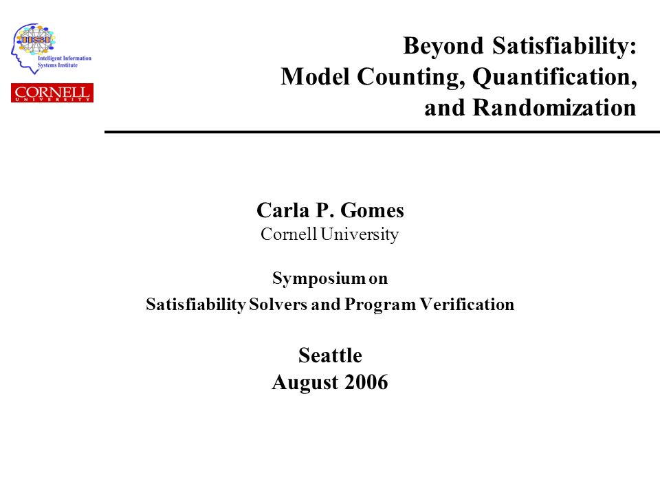 Beyond Satisfiability: Model Counting, Quantification, and Randomization Carla P.