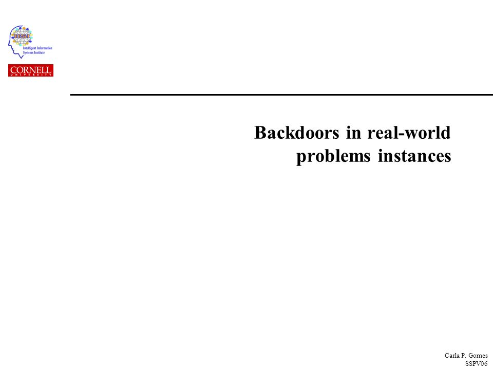 Carla P. Gomes SSPV06 Backdoors in real-world problems instances