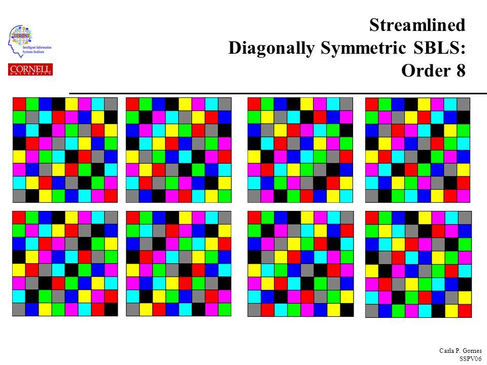 Carla P. Gomes SSPV06 Streamlined Diagonally Symmetric SBLS: Order 8