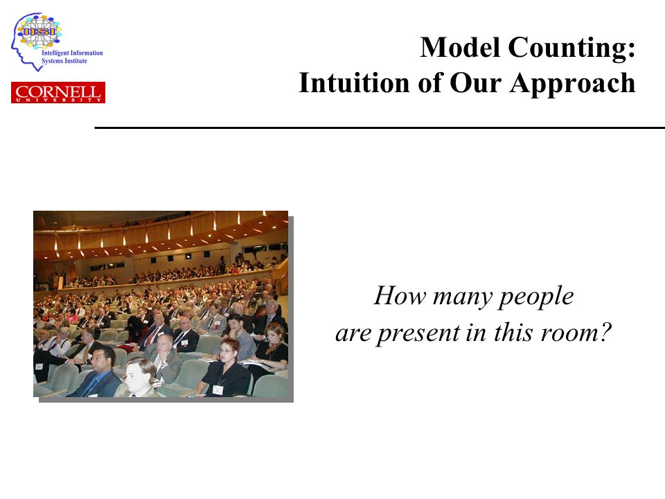 Model Counting: Intuition of Our Approach How many people are present in this room