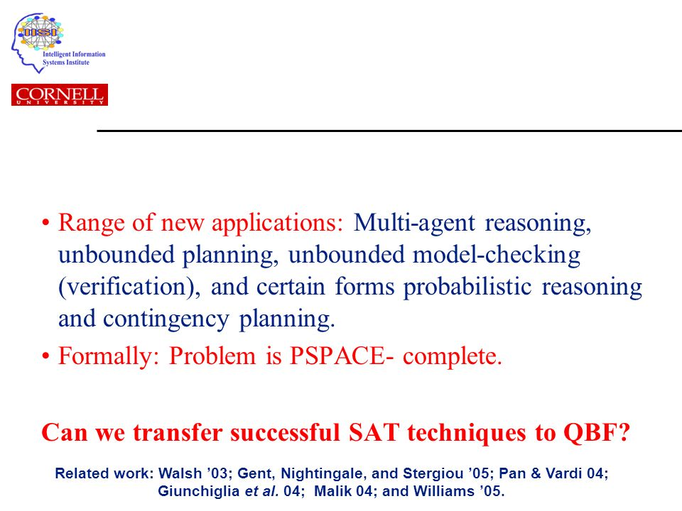 Range of new applications: Multi-agent reasoning, unbounded planning, unbounded model-checking (verification), and certain forms probabilistic reasoning and contingency planning.