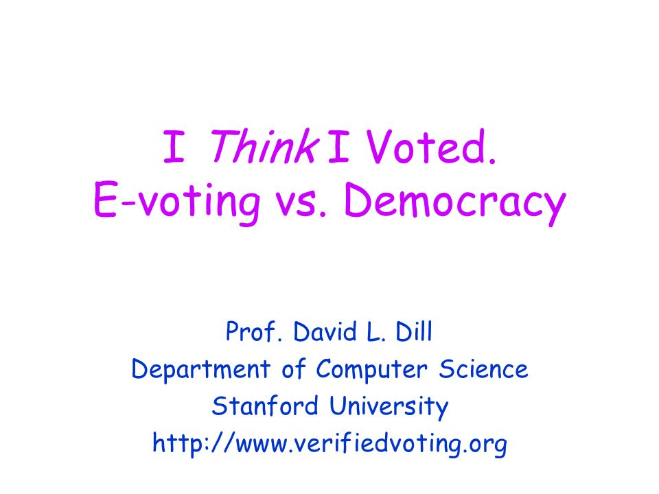 I Think I Voted. E-voting vs. Democracy Prof. David L.