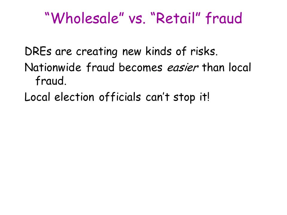 Wholesale vs. Retail fraud DREs are creating new kinds of risks.