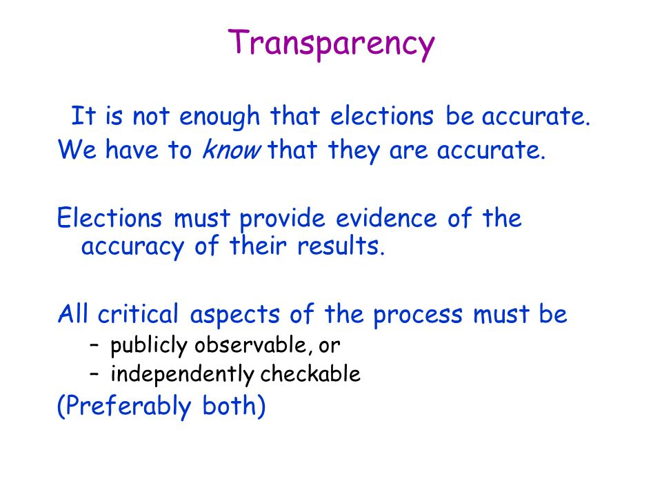 Transparency It is not enough that elections be accurate.