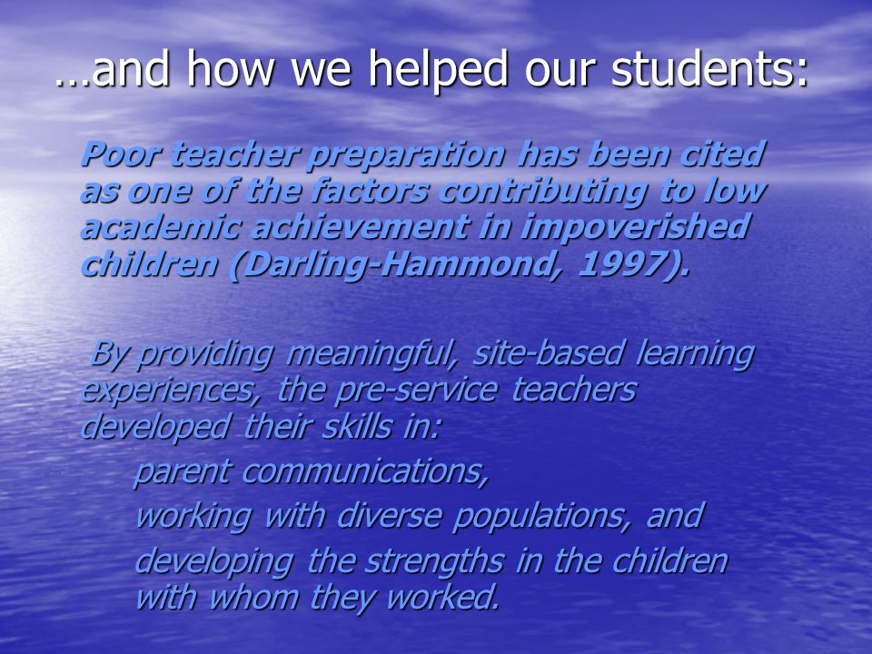 …and how we helped our students: Poor teacher preparation has been cited as one of the factors contributing to low academic achievement in impoverished children (Darling-Hammond, 1997).