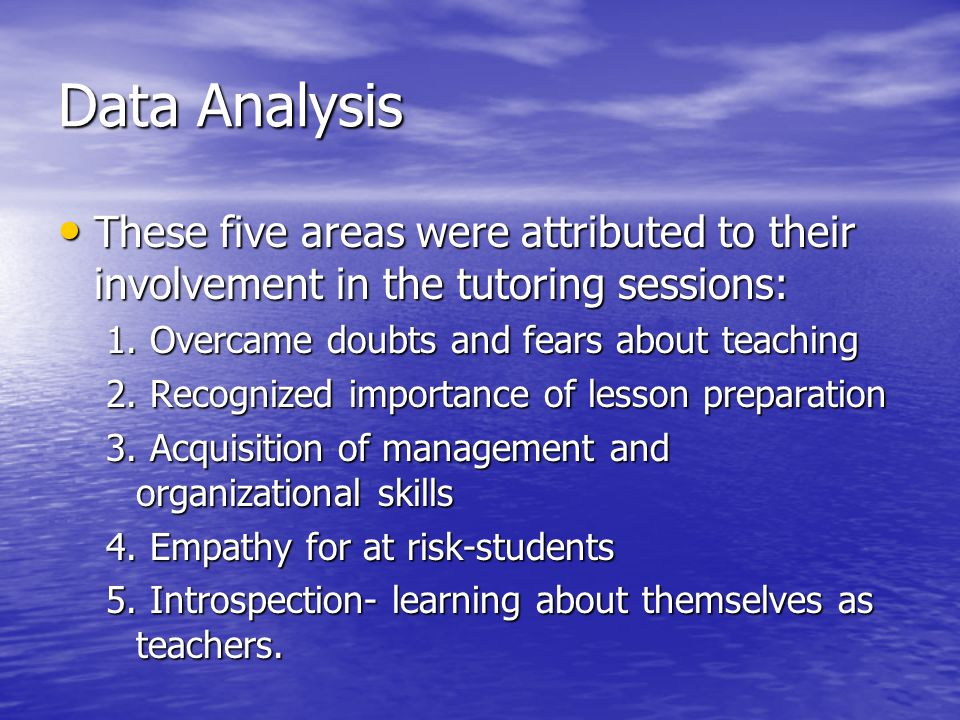 Data Analysis These five areas were attributed to their involvement in the tutoring sessions: These five areas were attributed to their involvement in
