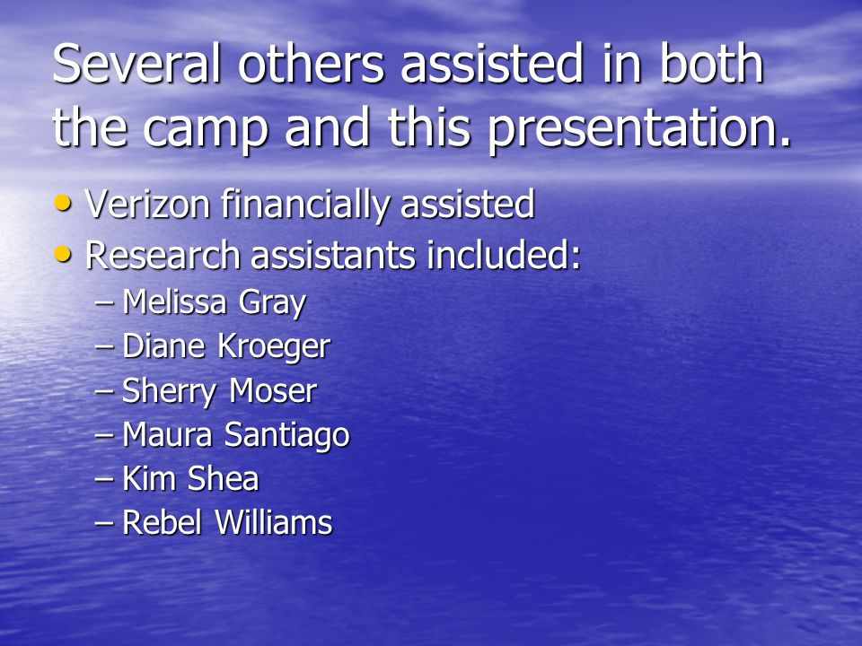 Several others assisted in both the camp and this presentation. Verizon financially assisted Verizon financially assisted Research assistants included