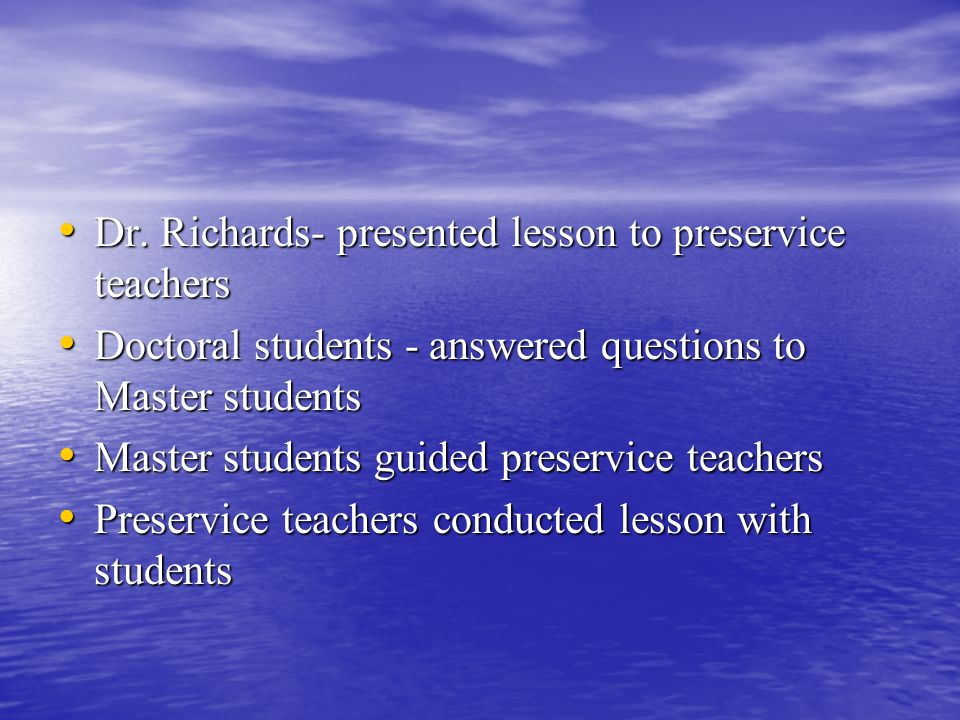 Dr. Richards- presented lesson to preservice teachers Dr. Richards- presented lesson to preservice teachers Doctoral students - answered questions to