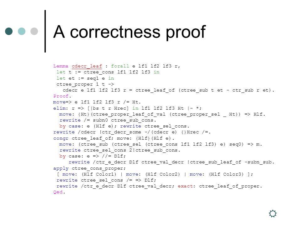 A correctness proof Lemma cdecr_leaf : forall e lf1 lf2 lf3 r, let t := ctree_cons lf1 lf2 lf3 in let et := seq1 e in ctree_proper 1 t -> cdecr e lf1 lf2 lf3 r = ctree_leaf_of (ctree_sub t et - ctr_sub r et).