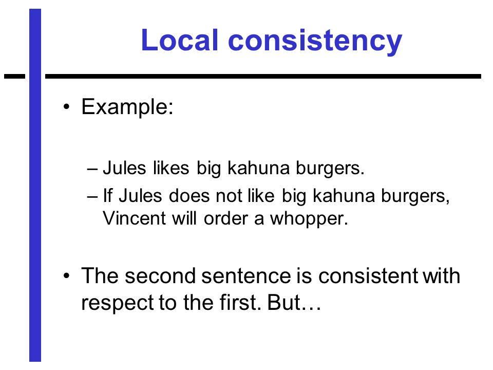 Local consistency Example: –Jules likes big kahuna burgers.