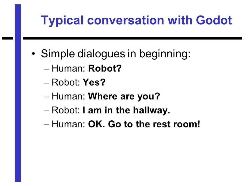 Typical conversation with Godot Simple dialogues in beginning: –Human: Robot.
