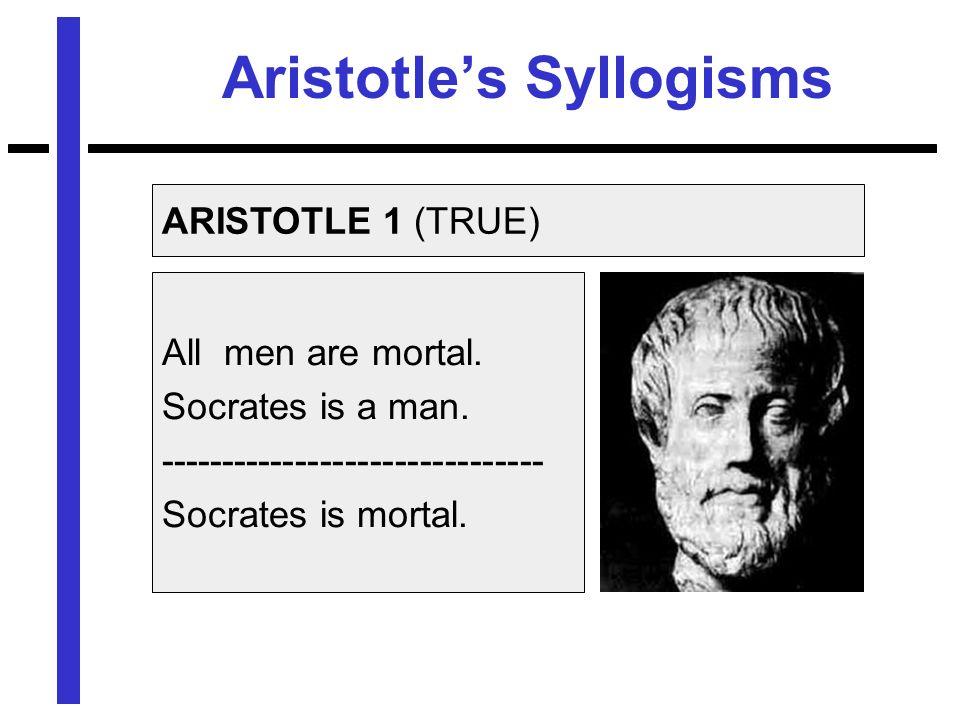 Aristotles Syllogisms All men are mortal. Socrates is a man.