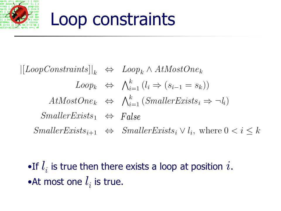 Loop constraints If l i is true then there exists a loop at position i. At most one l i is true.