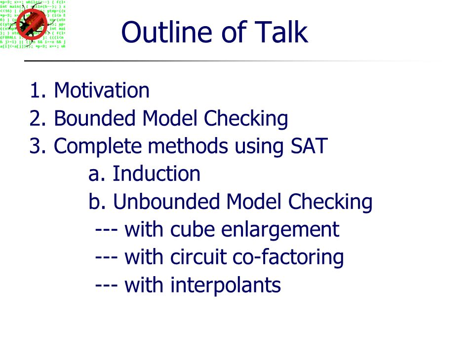 Outline of Talk 1. Motivation 2. Bounded Model Checking 3.