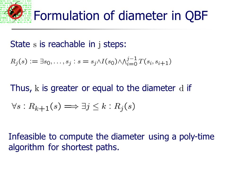 Formulation of diameter in QBF Infeasible to compute the diameter using a poly-time algorithm for shortest paths.