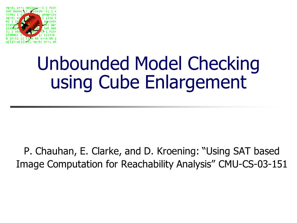 Unbounded Model Checking using Cube Enlargement P.