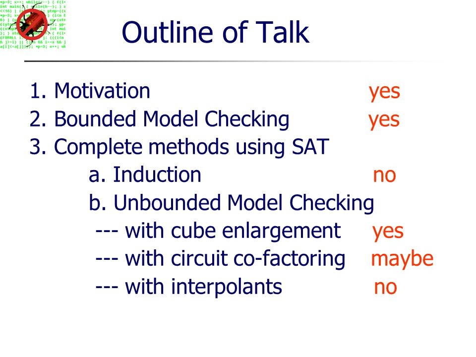 Outline of Talk 1. Motivation yes 2. Bounded Model Checking yes 3.