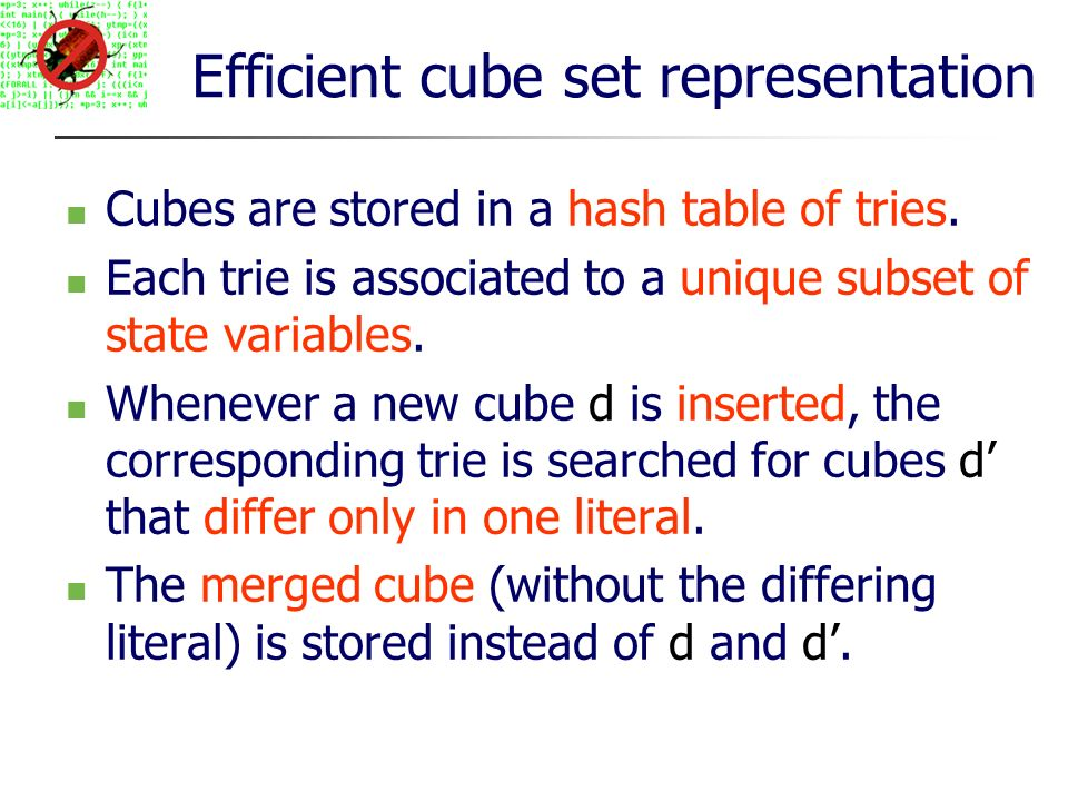 Efficient cube set representation Cubes are stored in a hash table of tries.