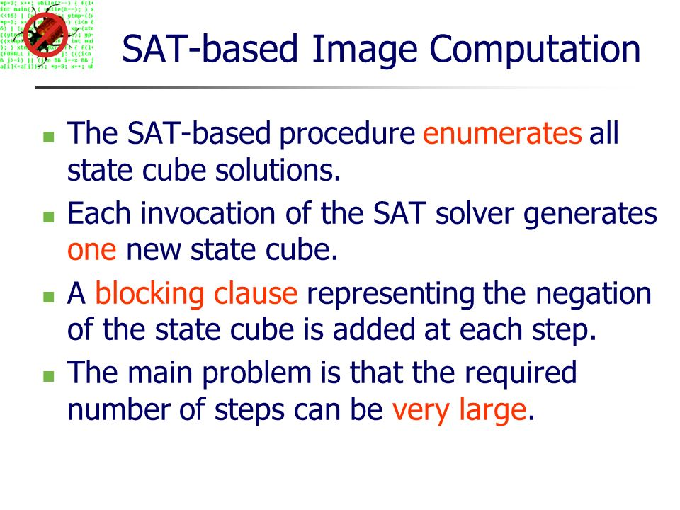 SAT-based Image Computation The SAT-based procedure enumerates all state cube solutions.