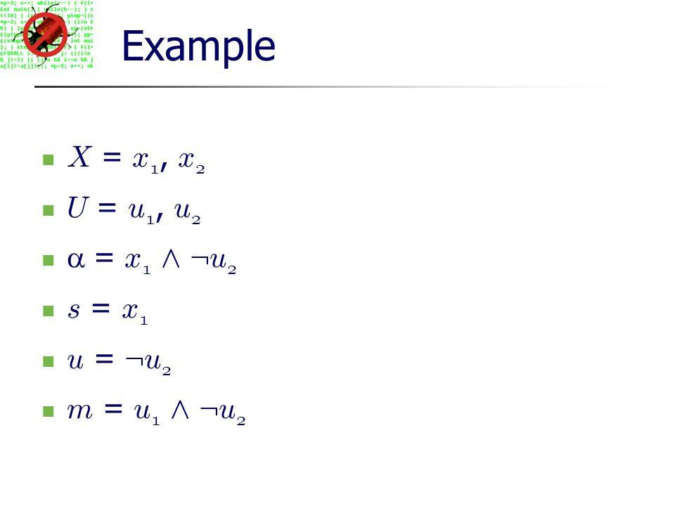Example X = x 1, x 2 U = u 1, u 2 = x 1 ^ : u 2 s = x 1 u = : u 2 m = u 1 ^ : u 2
