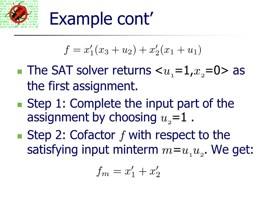 Example cont The SAT solver returns as the first assignment.