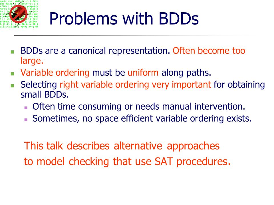 Problems with BDDs BDDs are a canonical representation.