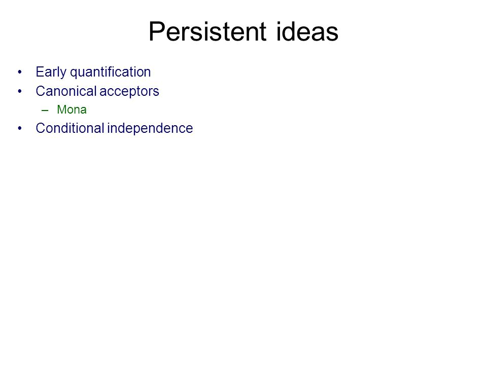 Persistent ideas Early quantification Canonical acceptors –Mona Conditional independence