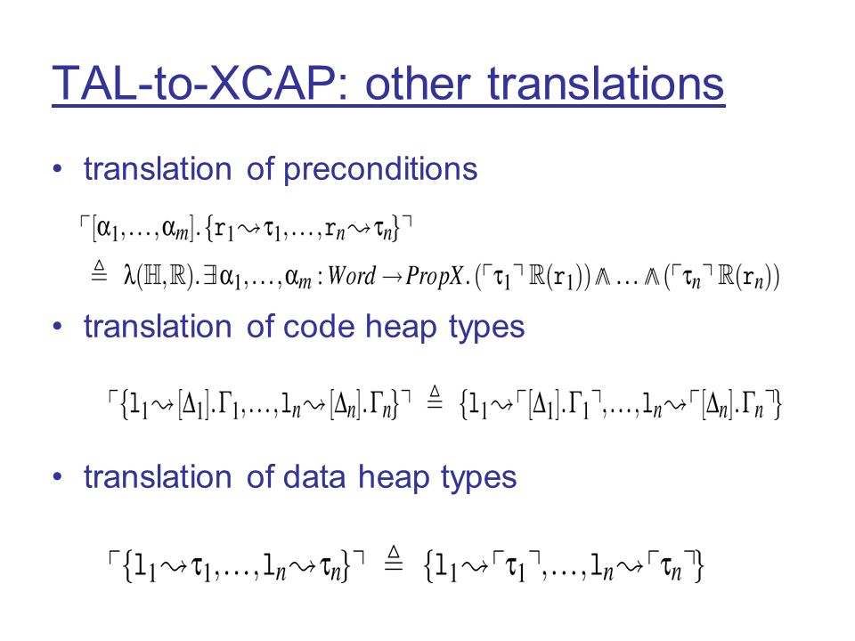 translation of preconditions translation of code heap types translation of data heap types TAL-to-XCAP: other translations