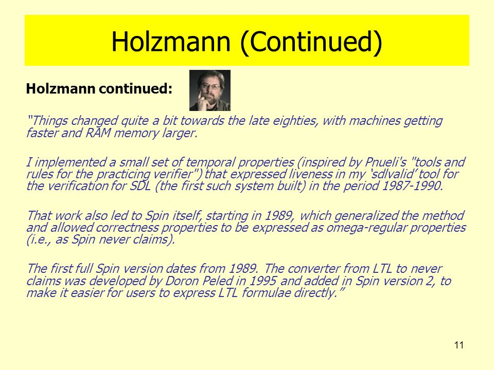 11 Holzmann (Continued) Holzmann continued: Things changed quite a bit towards the late eighties, with machines getting faster and RAM memory larger.