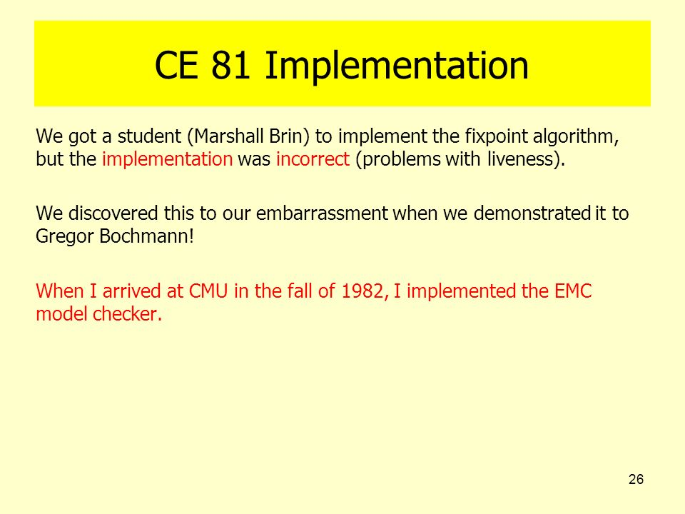 26 CE 81 Implementation We got a student (Marshall Brin) to implement the fixpoint algorithm, but the implementation was incorrect (problems with live